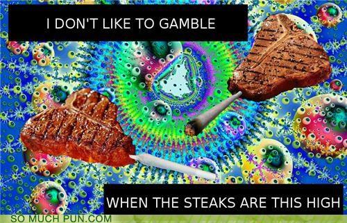 drugs,nom,poker,puns,steak,tripping