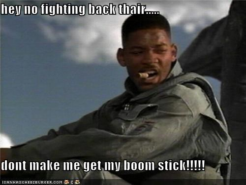 hey no fighting back thair.....  dont make me get my boom stick!!!!!