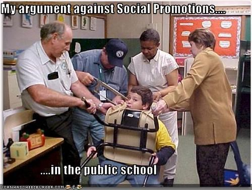 My argument against Social Promotions....                   ....in the public school