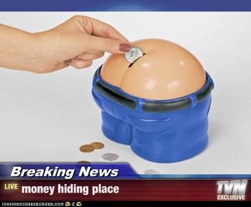 Breaking News - money hiding place