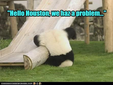 """Hello Houston, we haz a problem..."""