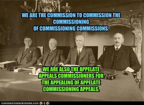 WE ARE THE COMMISSION TO COMMISSION THE COMMISSIONING OF COMMISSIONING COMMISSIONS.