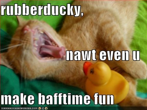 rubberducky,   nawt even u make bafftime fun