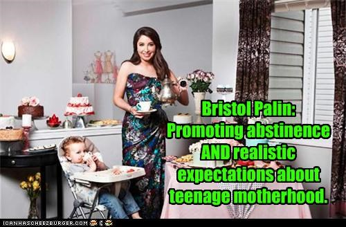 Bristol Palin: Promoting abstinence AND realistic expectations about teenage motherhood.
