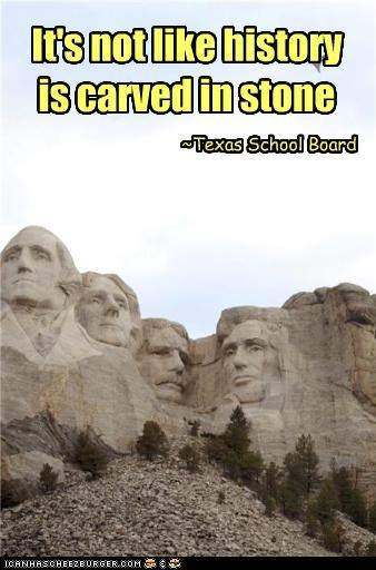 it's not like history is carved in stone ~ Texas School Board