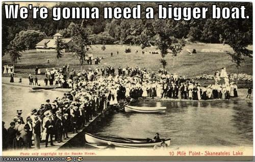 We're gonna need a bigger boat.