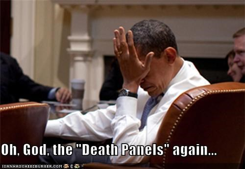 "Oh, God, the ""Death Panels"" again..."