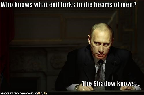 Who knows what evil lurks in the hearts of men?  The Shadow knows....