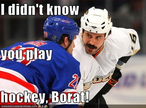 I didn't know you play hockey, Borat!