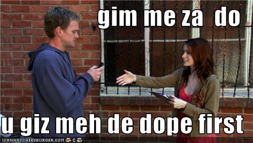 gim me za  do  u giz meh de dope first