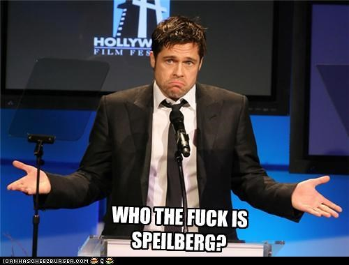 WHO THE FUCK IS SPEILBERG?