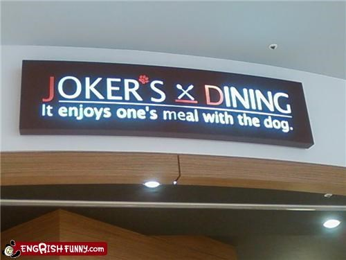 Is the Joker enjoying your meal?