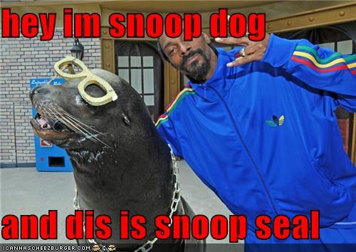 hey im snoop dog  and dis is snoop seal