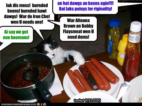 luk dis mess!  burnded beens! burnded hawt dawgs!  War de Iron Chef wen U needs one!