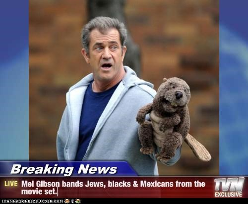 Breaking News - Mel Gibson bands Jews, blacks & Mexicans from the movie set.