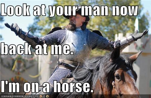 Look at your man now  back at me. I'm on a horse.