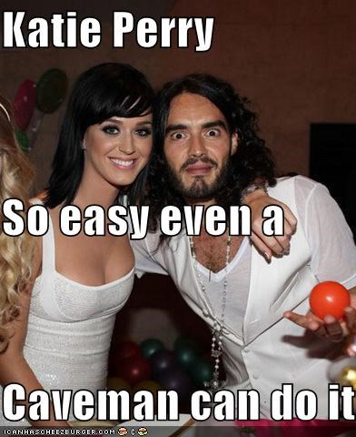 Katie Perry So easy even a  Caveman can do it