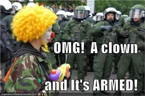 OMG!  A clown and It's ARMED!