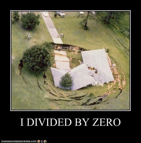 I DIVIDED BY ZERO