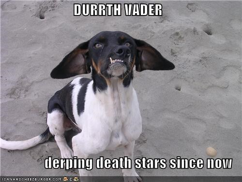 DURRTH VADER  derping death stars since now