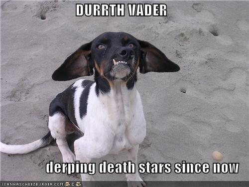 DURRTH VADER  derping death stars since now