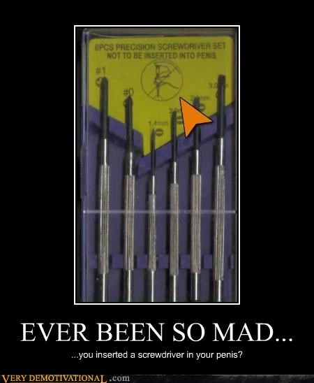 EVER BEEN SO MAD...