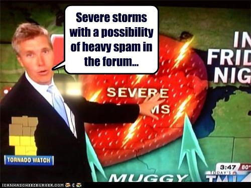Severe storms with a possibility of heavy spam in the forum...