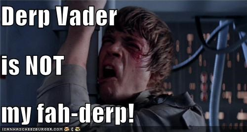 Derp Vader  is NOT my fah-derp!