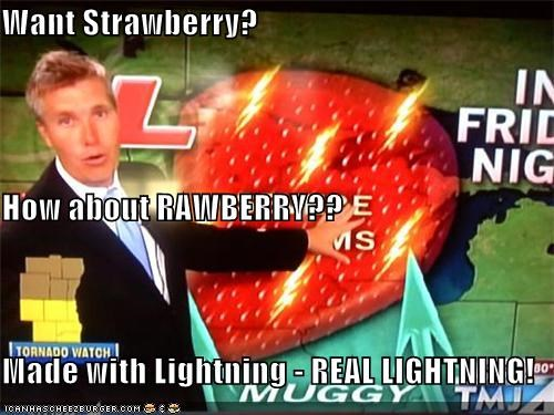Want Strawberry? How about RAWBERRY?? Made with Lightning - REAL LIGHTNING!