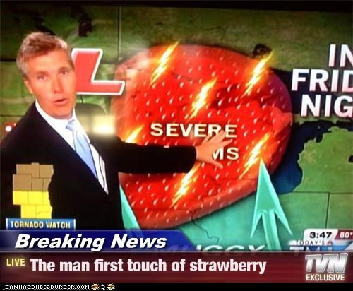 Breaking News - The man first touch of strawberry