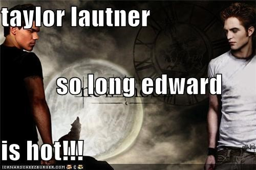 taylor lautner            so long edward is hot!!!