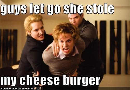 guys let go she stole  my cheese burger