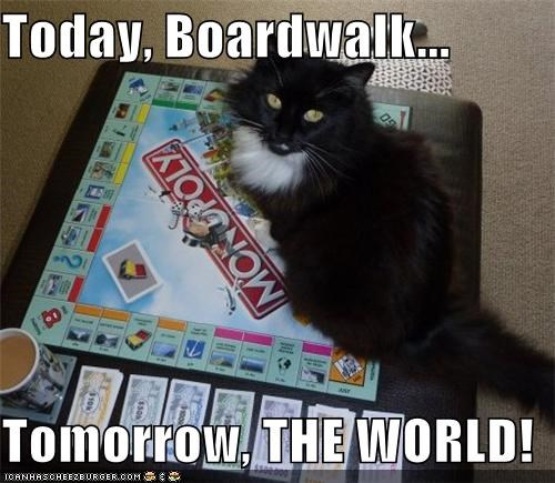 Today, Boardwalk...  Tomorrow, THE WORLD!
