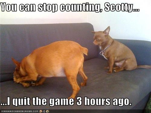 You can stop counting, Scotty...  ...I quit the game 3 hours ago.