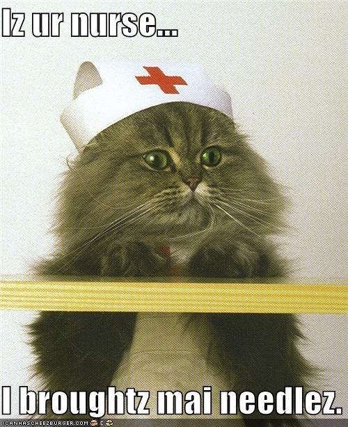 Iz ur nurse...  I broughtz mai needlez.