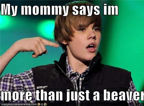 My mommy says im   more than just a beaver!
