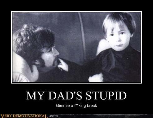 MY DAD'S STUPID