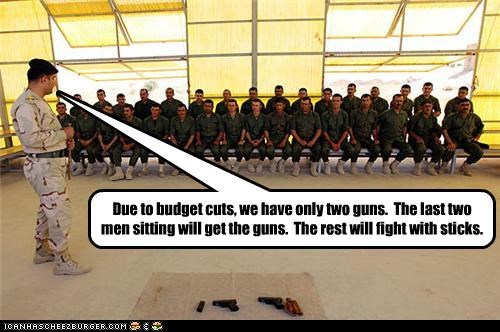 Due to budget cuts, we have only two guns.  The last two men sitting will get the guns.  The rest will fight with sticks.