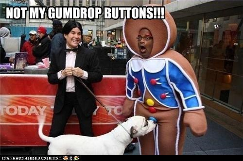 NOT MY GUMDROP BUTTONS!!!