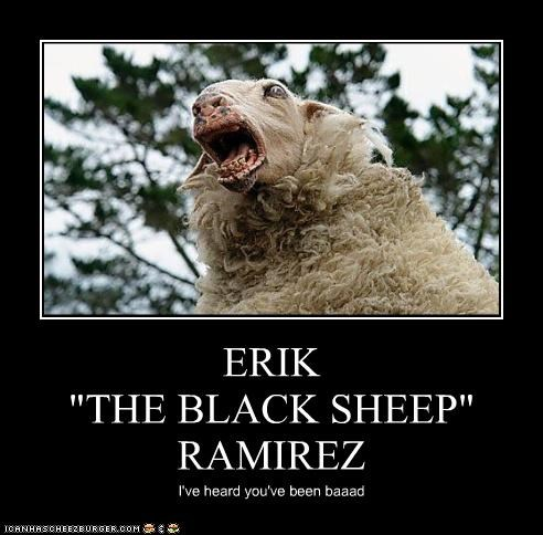"ERIK  ""THE BLACK SHEEP"" RAMIREZ"