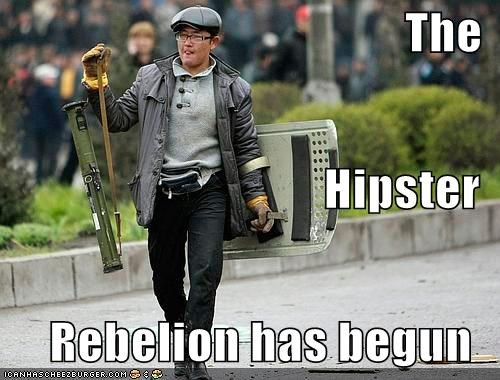 The Hipster Rebelion has begun