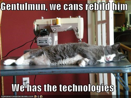 Gentulmun, we cans rebild him  We has the technologies