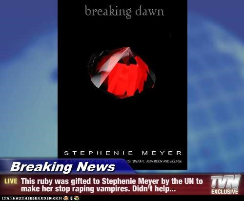 Breaking News - This ruby was gifted to Stephenie Meyer by the UN to make her stop raping vampires. Didn't help...