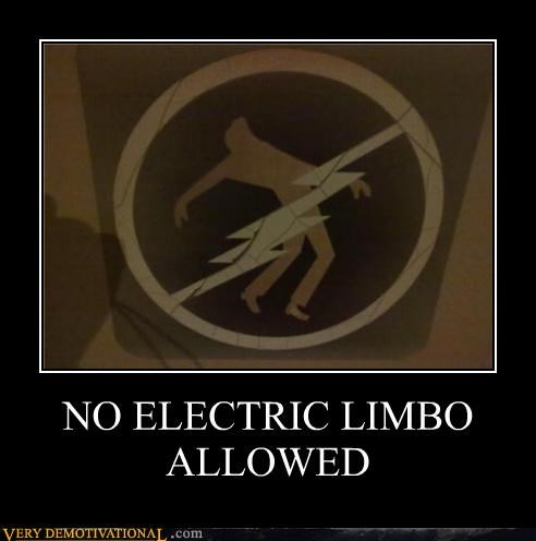 NO ELECTRIC LIMBO ALLOWED