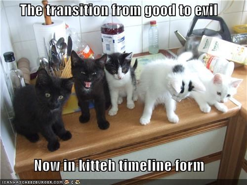 The transition from good to evil  Now in kitteh timeline form