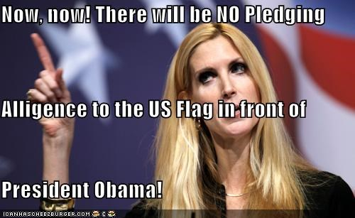 Now, now! There will be NO Pledging  Alligence to the US Flag in front of President Obama!