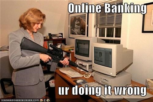 Online Banking  ur doing it wrong