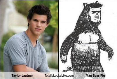 Taylor Lautner Totally Looks Like Man Bear Pig