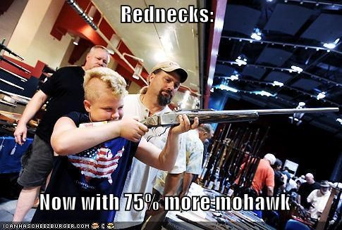 Rednecks:  Now with 75% more mohawk