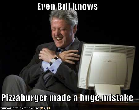 Even Bill knows   Pizzaburger made a huge mistake